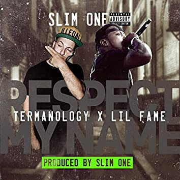 Respect My Name (feat. Termanology & Lil Fame)