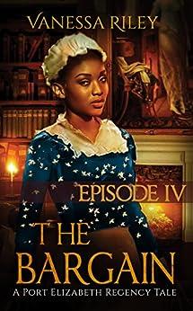 The Bargain (A Port Elizabeth Regency Tale: Season One Book 4) by [Vanessa Riley]