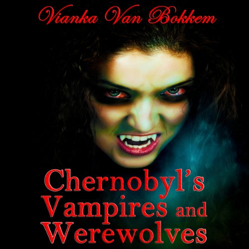 Chernobyl's Vampires and Werewolves audiobook cover art