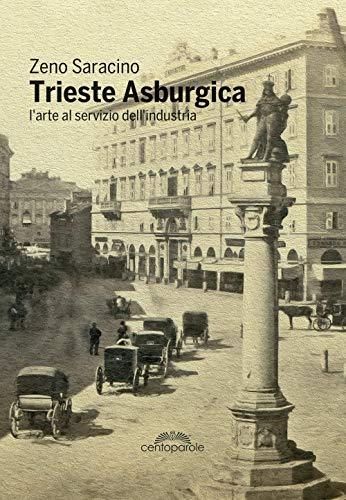 Trieste Asburgica: L'arte al servizio dell'industria