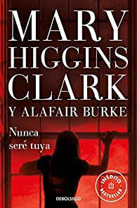 Nunca seré tuya par  Mary Higgins Clark
