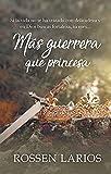 Más guerrera que pricesa: Si la vida no te ha tratado con delicadeza y en Dios buscas fortaleza, tú eres...