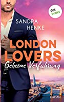 LONDON LOVERS - Geheime Verfuehrung: Roman