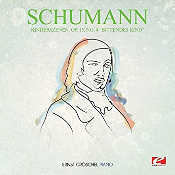 "Schumann: Kinderszenen, Op. 15, No. 4 ""Bittendes Kind"" (Digitally Remastered)"