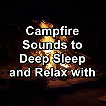 Campfire Sounds to Deep Sleep and Relax with
