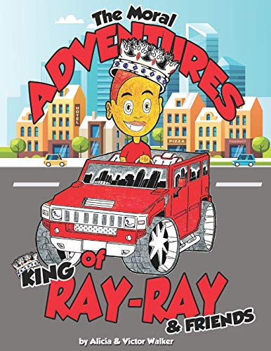 The Moral Adventures of King Ray-Ray & Friends