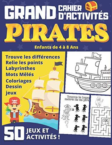 Grand Cahier d'Activités PIRATES Enfants de 4 à 8 Ans: 50 jeux pour s'amuser et muscler son cerveau : labyrinthes, coloriages, dessin, mots mêlés… Cadeau garçon et fille