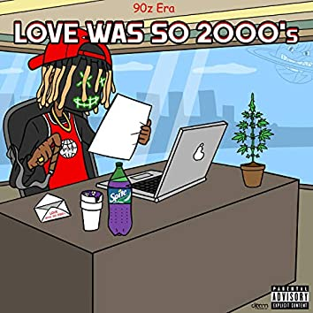 Love Was So 2000's