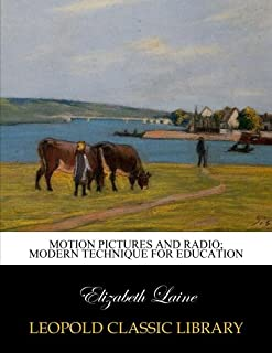 Motion pictures and radio; modern technique for education