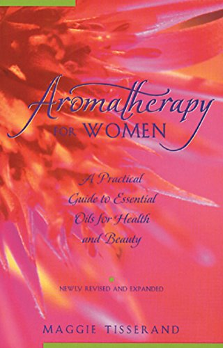 Aromatherapy for Women: A Practical Guide to Essential Oils for Health and Beauty