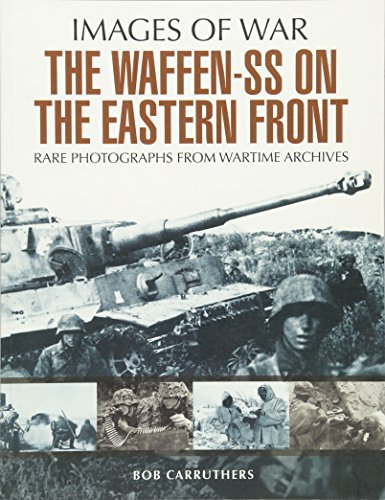 Waffen SS on the Eastern Front: A Photographic Record of the Waffen SS in the East (Images of War)