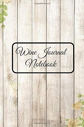 """Wine Journal Notebook: Ultimate Portable Wine Collection Organizer Record Booklet, Perfect Inventory Tracker, Winery Tour Diary Notebook, Tasting ... 6""""x9"""" with 120 pages. (Wine Log Manager)"""