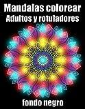 Mandalas colorear adultos y rotuladores fondo negro: 40 mandalas rotuladores para meditar libro de colorear para adultos y personas mayores- blanco y ... para cumpleaños, Navidad, acción de gracias