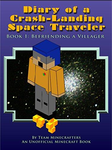 Diary Of A Crash-Landing Space Traveler Book 1: Befriending A Villager, An Unofficial Minecraft Book (Minecraft Inspired Adventure Series)