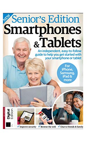 Senior's Edition Smartphones & Tablets: An independent, easy-to-follow guide to help you get started with your smartphone or tablet (For iPhone, Samsung, ipad & more) (English Edition)