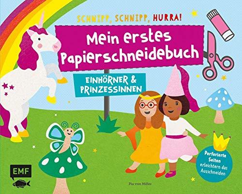 Mein erstes Papierschneidebuch – Einhörner & Prinzessinnen – Schnipp, schnipp, hurra!: Formen ausschneiden und aufkleben – für Kinder ab 3 Jahren mit perforierten Seiten