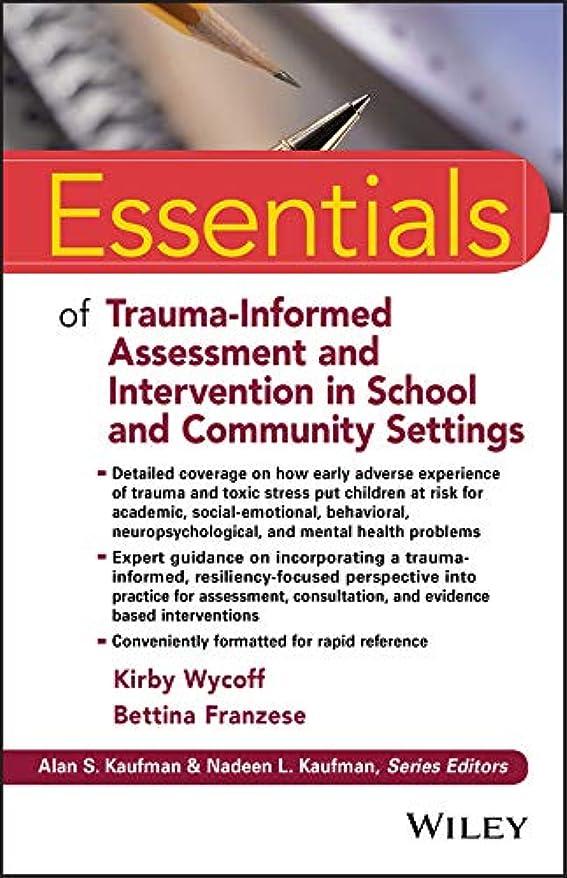 宿る速度恥Essentials of Trauma-Informed Assessment and Intervention in School and Community Settings (Essentials of Psychological Assessment) (English Edition)