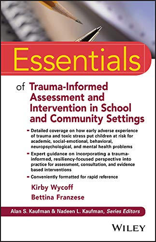 Essentials of Trauma-Informed Assessment and Intervention in School and Community Settings (Essentials of Psychological Assessment)