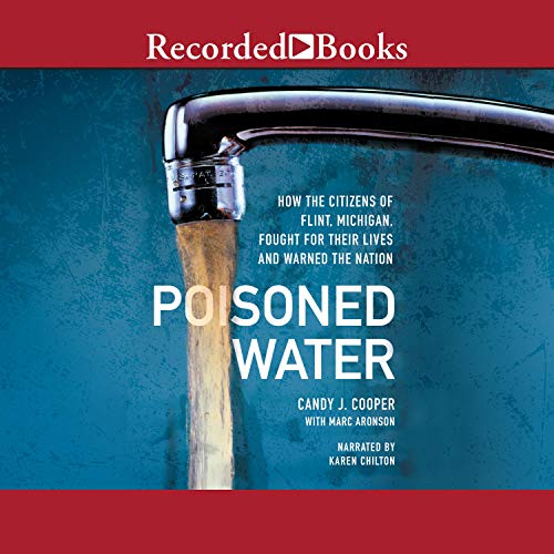 Poisoned Water: How the Citizens of Flint, Michigan, Fought for Their Lives and Warned a Nation