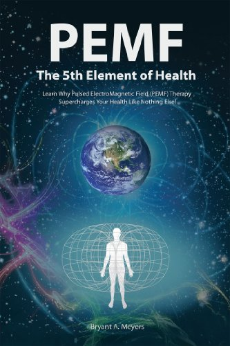 Pemf - the Fifth Element of Health: Learn Why Pulsed Electromagnetic Field (Pemf) Therapy Supercharges Your Health Like Nothing Else! (English Edition)