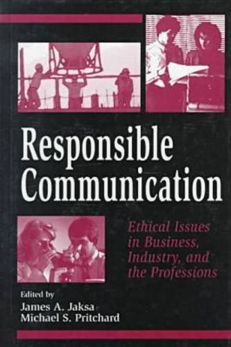 Responsible Communication: Ethical Issues in Business, Industry, and the Professions (Hampton Press Communication Series