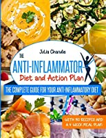 The Anti-Inflammatory Diet And Action Plan: The Complete Guide For Your Anti-Inflammatory Diet With 150 Recipes And A 4-Week Meal Plan