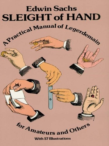 Sleight of Hand: Practical Manual of Legerdemain for Amateurs and ...
