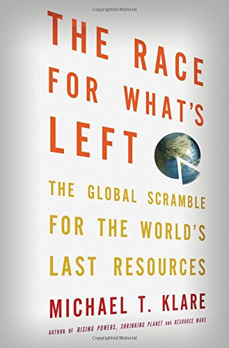 Image of The Race for What's Left: The Global Scramble for the World's Last Resources
