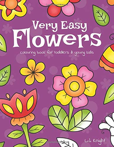 Very Easy Flowers Colouring Book for Toddlers and Young Kids: 30 Simple Floral Colouring Pages for Beginners, Children and Preschoolers (LJK Colouring Books)