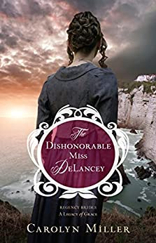 Dishonorable Miss DeLancey, The (Regency Brides: A Legacy of Grace Book 3) by [Carolyn Miller]