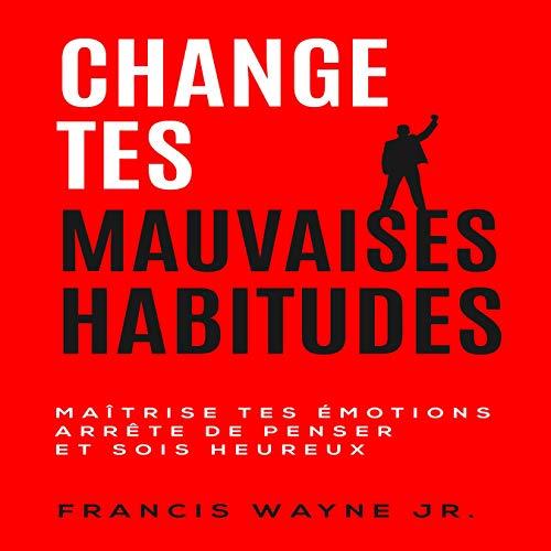 Ändra dina dåliga vanor: Kontrollera dina känslor, sluta tänka för mycket och var lycklig