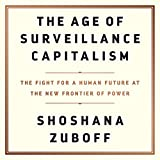 The Age of Surveillance Capitalism - The Fight for a Human Future at the New Frontier of Power: Includes a PDF of Supplemental Material - Blackstone Pub - 15/01/2019