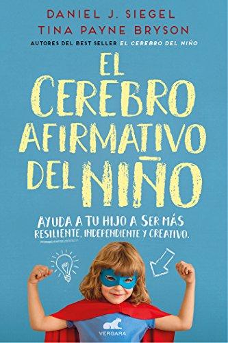 El cerebro afirmativo del niño: Ayuda a tu hijo a ser más resiliente, autónomo y creativo. (Libro práctico)