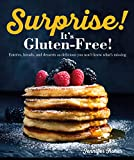 Surprise! It's Gluten Free!: Entrees, Breads, and Desserts so Delicious You Won't Know What's Missing