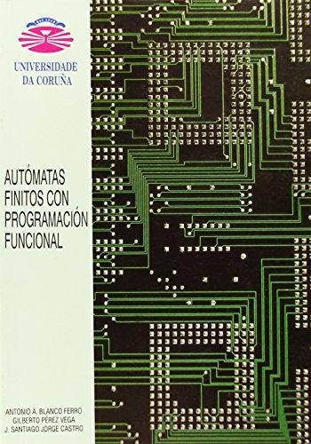 Autómatas Finitos Con Programación Funciónal (Monografías)