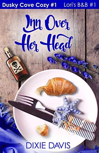 Inn Over Her Head (Dusky Cove Cozy Mysteries Book 1)