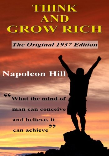 Think and Grow Rich: The Original 1937 Edition