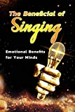 The Beneficial of Singing: Emotional Benefits for Your Minds: Singing Benefit (English Edition)