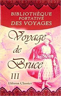 Bibliothèque portative des voyages: Traduite de l'anglais par MM. Henry et Breton. Tome 3: Voyage de Bruce. Tome 3 (French Edition)