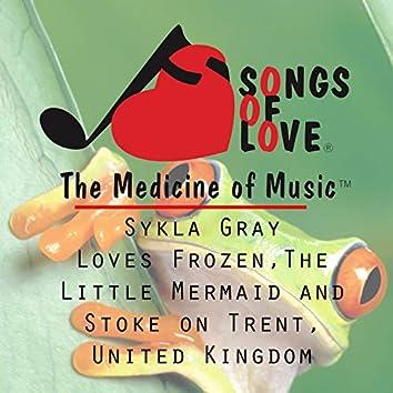 Sykla Gray Loves Frozen,the Little Mermaid and Stoke on Trent, United Kingdom