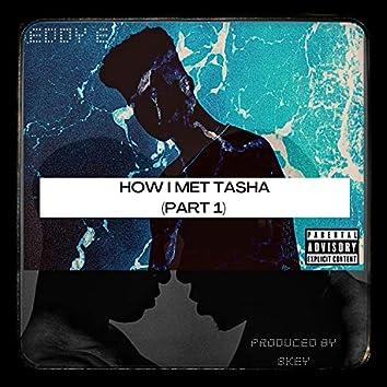 How I Met Tasha, Pt. 1