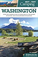 Best Tent Camping: Washington: Your Car-Camping Guide to Scenic Beauty, the Sounds of Nature, and an Escape from Civilization