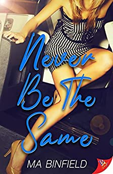 Never Be the Same by [MA Binfield]