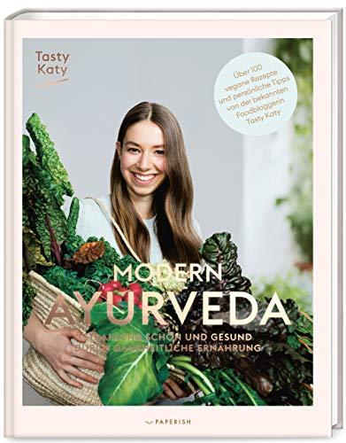 MODERN AYURVEDA: Strahlend schön und gesund durch ganzheitliche Ernährung - über 100 vegane und vegetarische Rezepte (veganes Kochbuch): Strahlend ... und Dosha Test (PAPERISH Kochbuch)