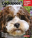 Cockapoos (Complete Pet Owner's Manual) (Complete Pet Owner's Manual): Everything about Purchase, Care, Nutrition, Behavior, and Training (Complete Pet Owner's Manuals)