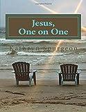Jesus, One on One