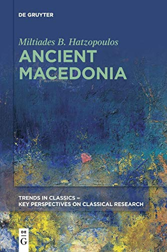 Ancient Macedonia (Trends in Classics - Key Perspectives on Classical Research, 1)