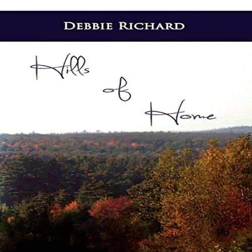 Hills of Home Audiobook By Debbie Richard cover art