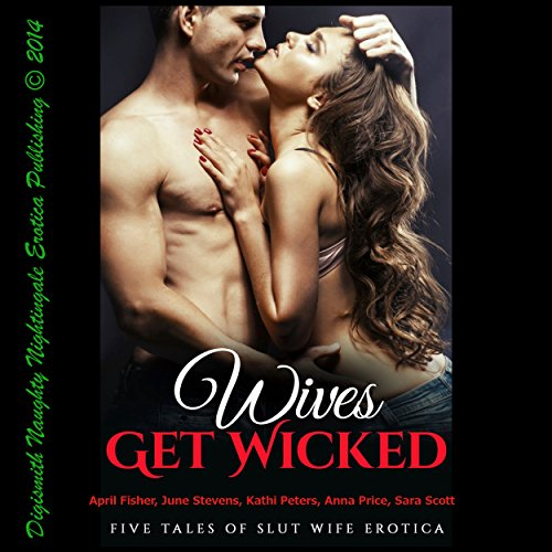 Wives Get Wicked     Five Tales of Slut Wife Erotica              By:                                                                                                                                 April Fisher,                                                                                        June Stevens,                                                                                        Kathi Peters,                   and others                          Narrated by:                                                                                                                                 Layla Dawn                      Length: 1 hr and 32 mins     24 ratings     Overall 4.7