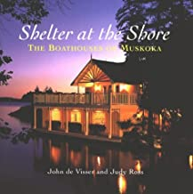 Shelter at the Shore: Boathouses of Muskoka